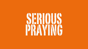 Serious Praying