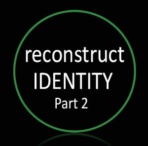 • Reconstruct Identity Part 2