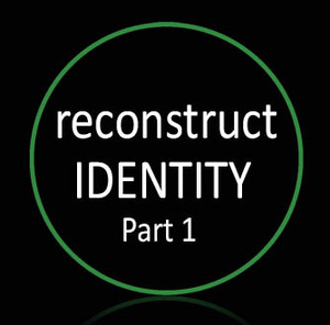 • Reconstruct Identity Part 1