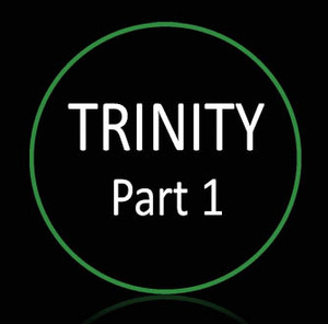 • Understanding the Trinity Part 1