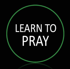 • Learn to Pray