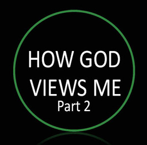 • How God Views Me Part 2