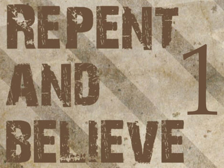 Repent (and Believe) Pt 1