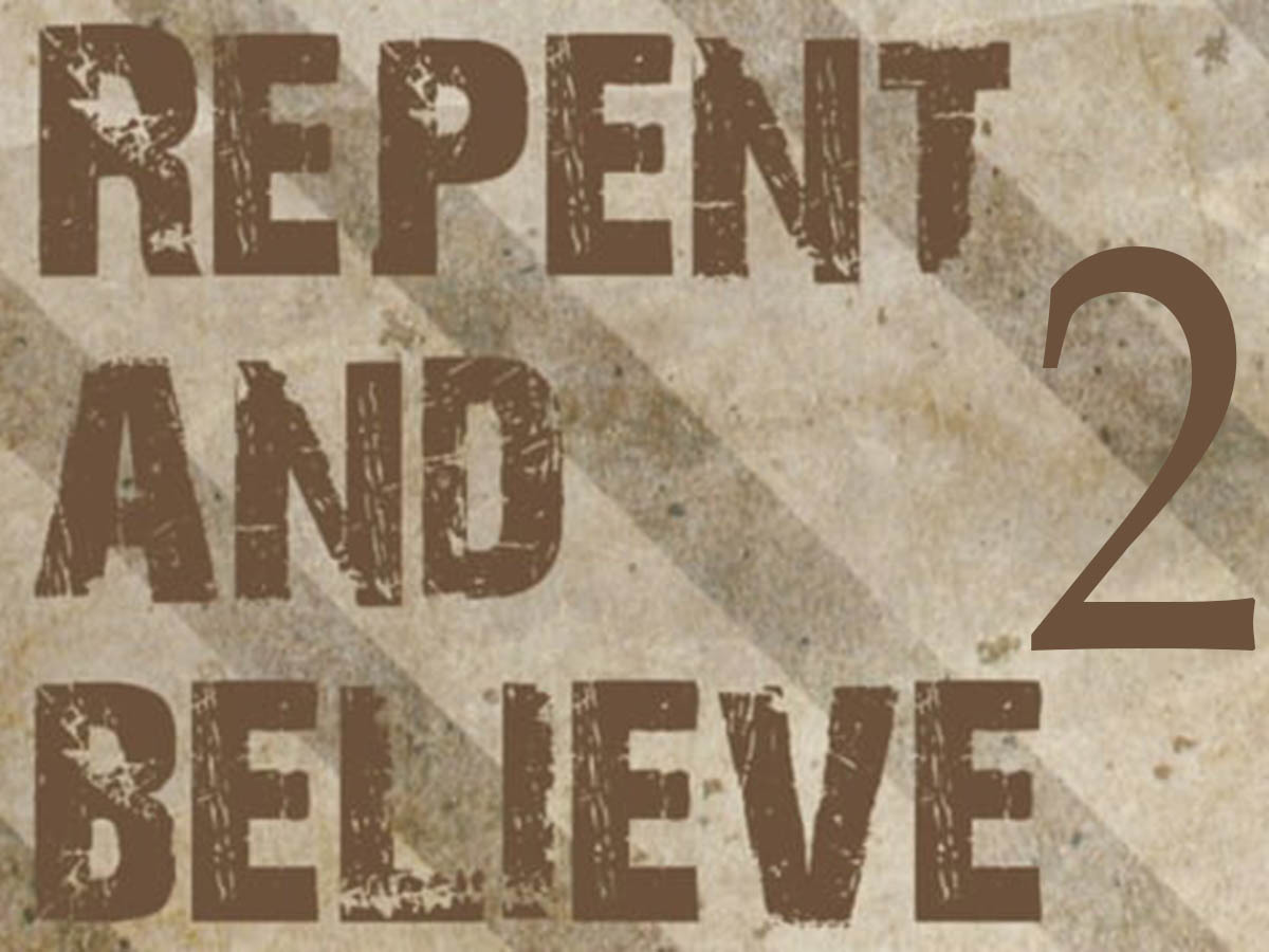 (Repent)and Believe Pt 2