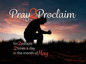 Pray 2 Proclaim in May