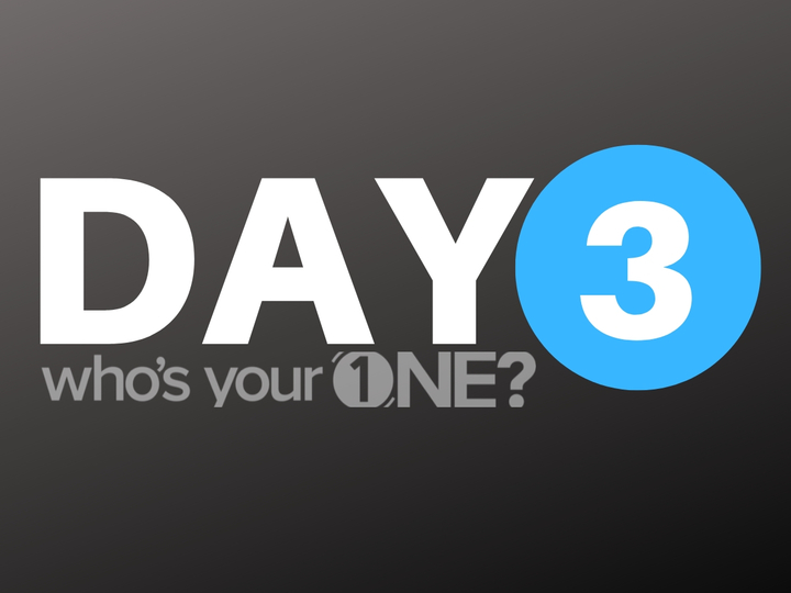 Who's Your ONE? Day 3