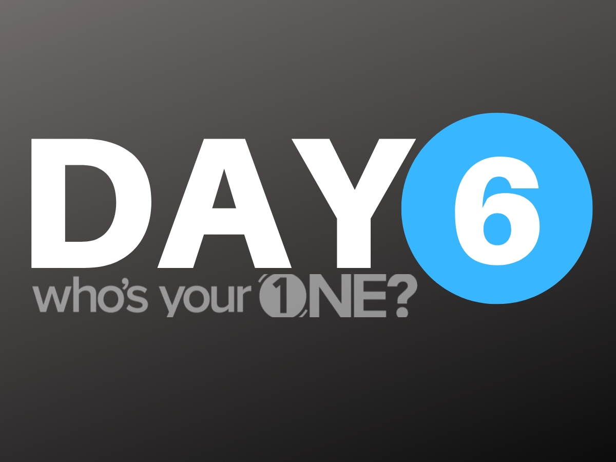 Who's Your ONE? Day 6