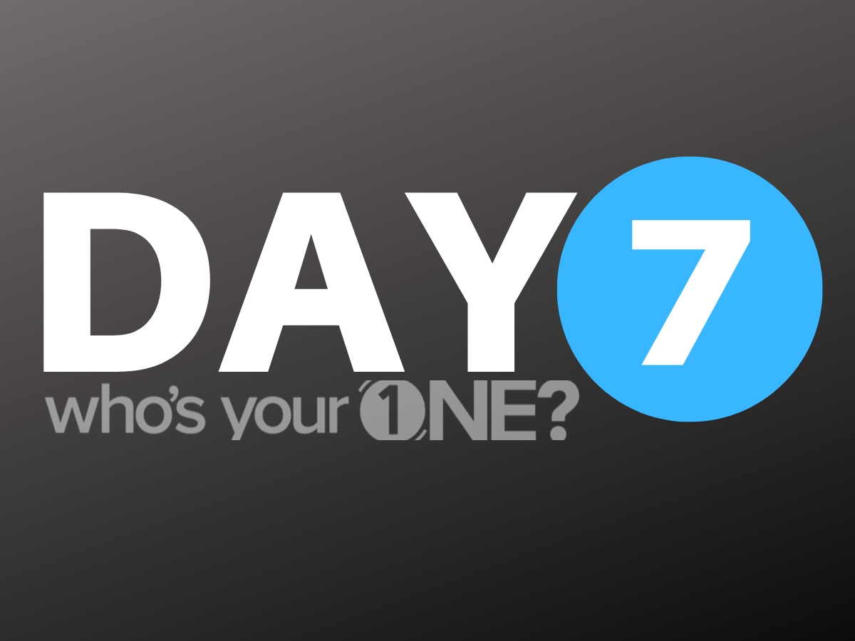 Who's Your ONE? Day 7