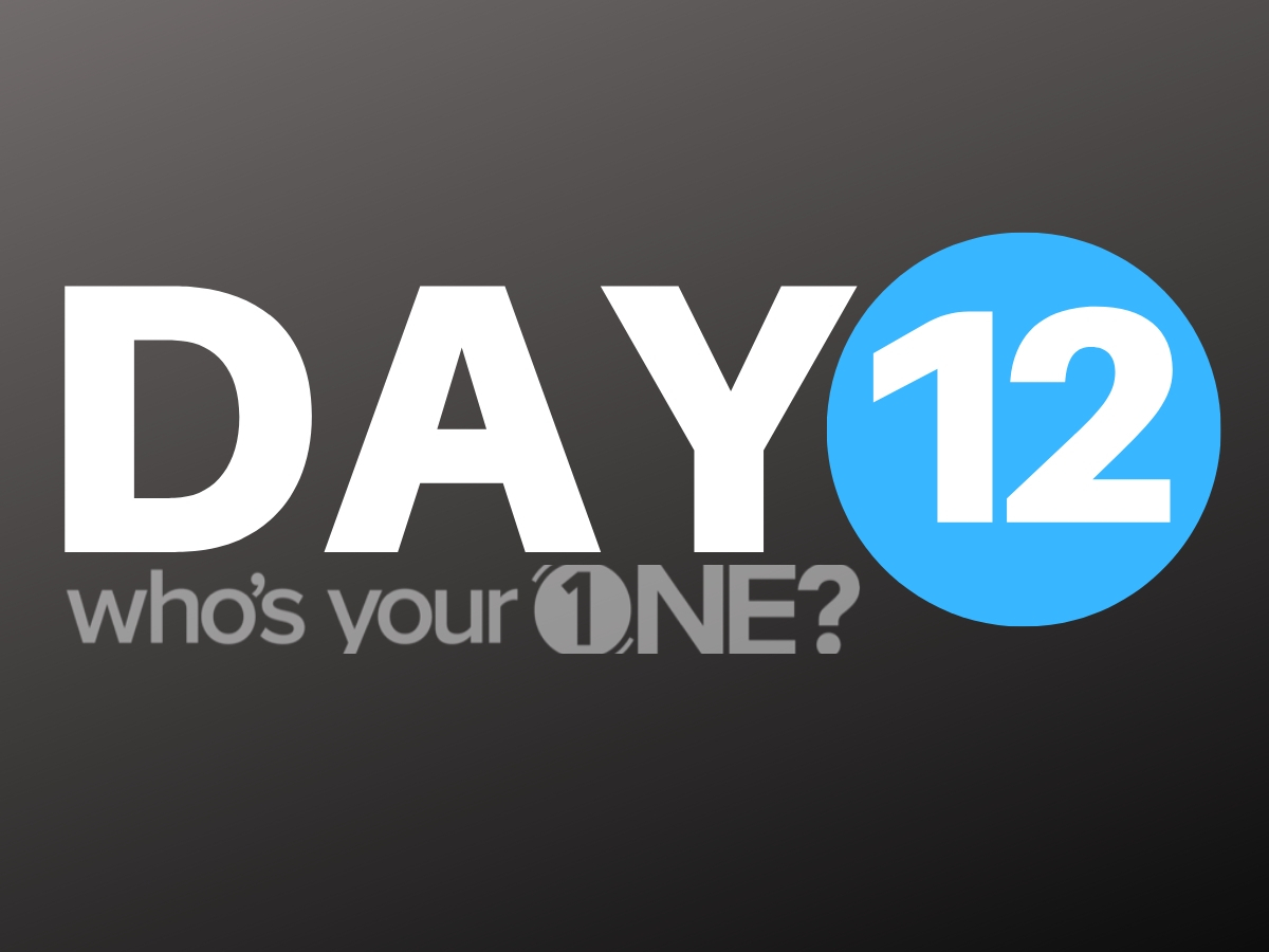 Who's Your ONE? Day 12