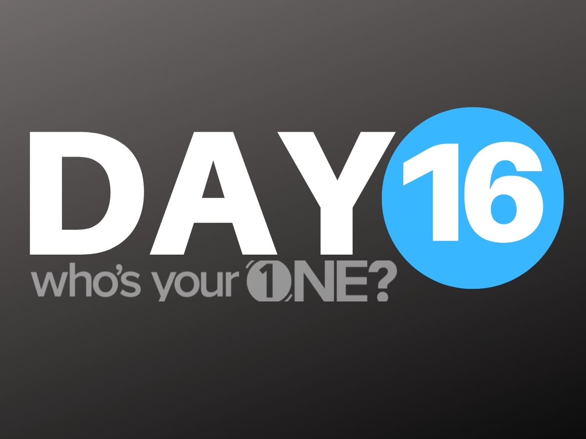 Who's Your ONE? Day 16