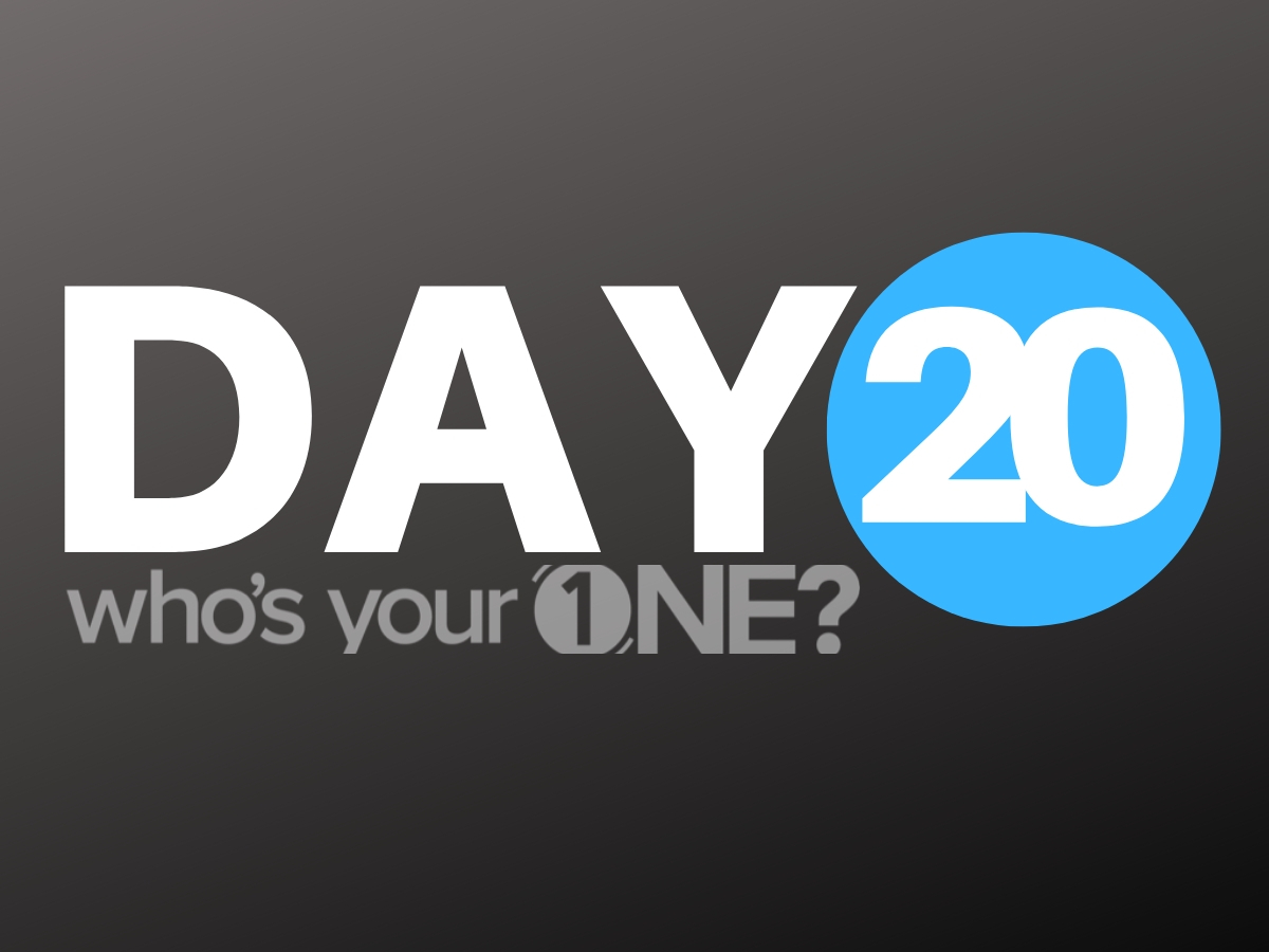 Who's Your ONE? Day 20