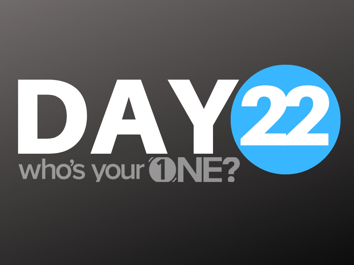 Who's Your ONE? Day 22
