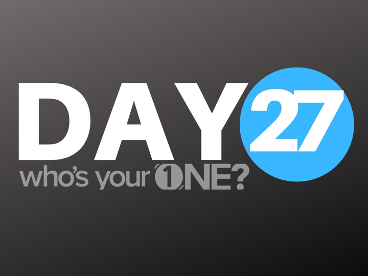 Who's Your ONE? Day 27