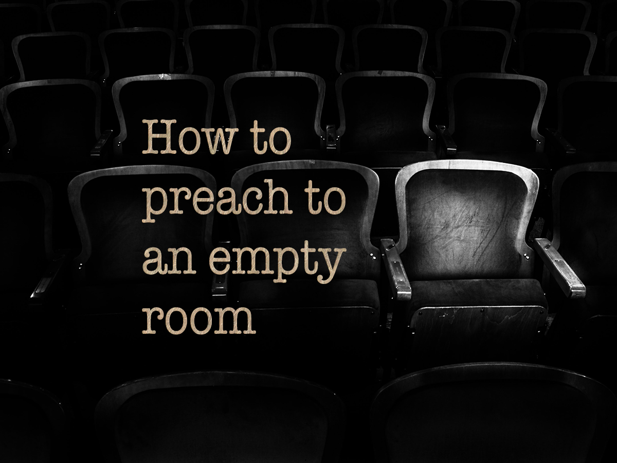 FIRST-PERSON: How to preach to an empty room
